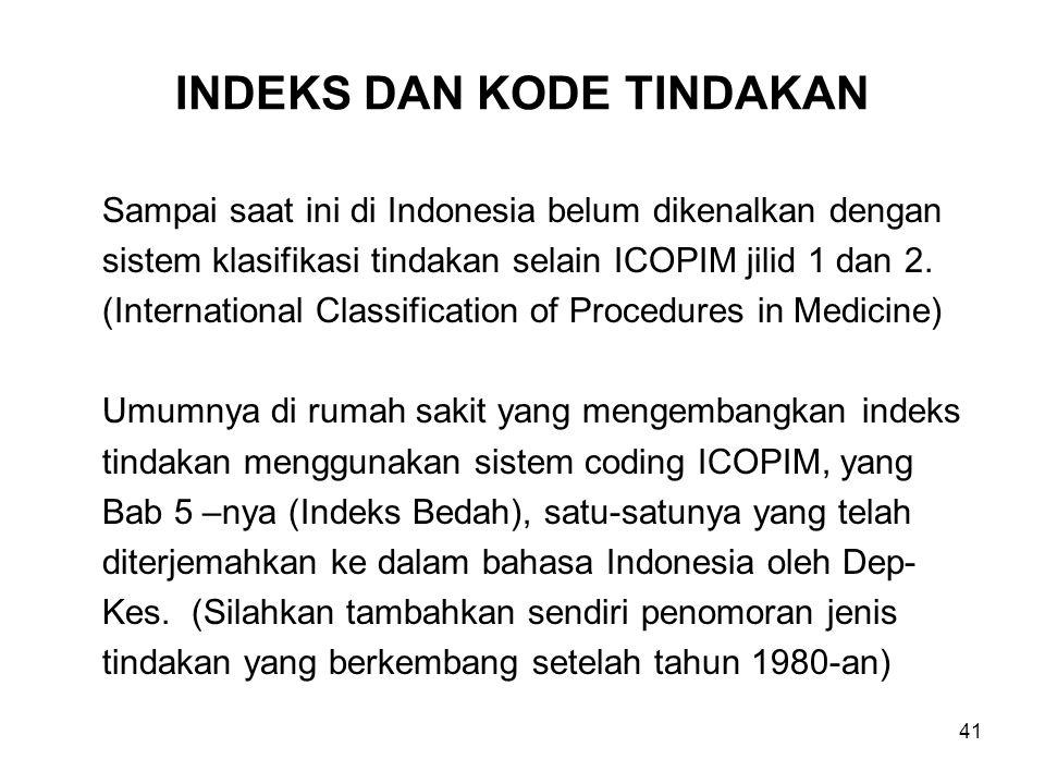 41 INDEKS DAN KODE TINDAKAN Sampai saat ini di Indonesia belum dikenalkan dengan sistem klasifikasi tindakan selain ICOPIM jilid 1 dan 2. (Internation