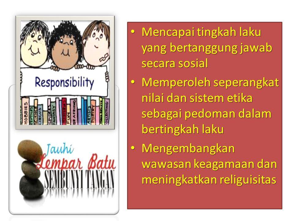 Mencapai tingkah laku yang bertanggung jawab secara sosial Mencapai tingkah laku yang bertanggung jawab secara sosial Memperoleh seperangkat nilai dan