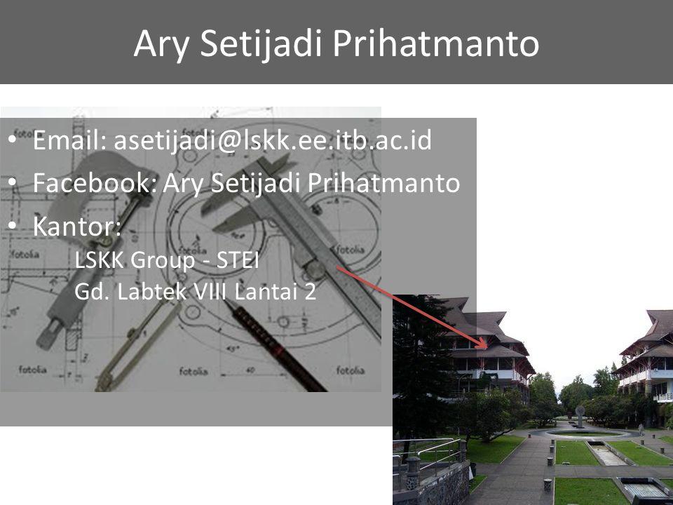 Email: asetijadi@lskk.ee.itb.ac.id Facebook: Ary Setijadi Prihatmanto Kantor: LSKK Group - STEI Gd. Labtek VIII Lantai 2 Ary Setijadi Prihatmanto