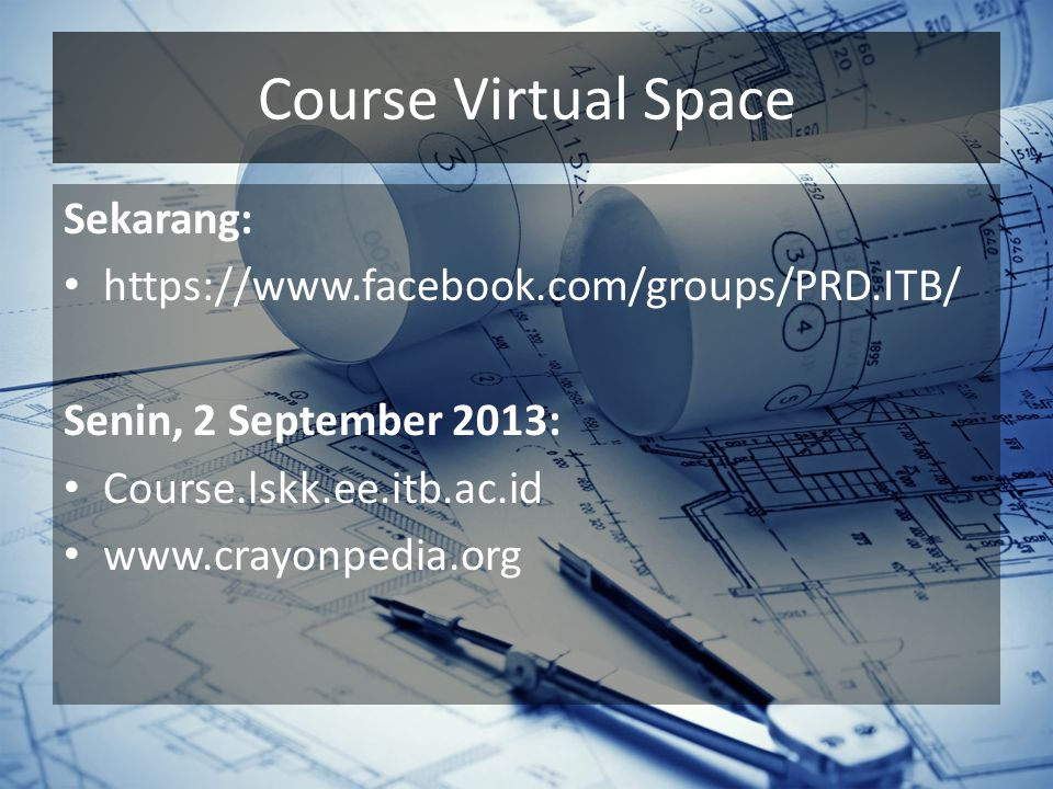 Course Virtual Space Sekarang: https://www.facebook.com/groups/PRD.ITB/ Senin, 2 September 2013: Course.lskk.ee.itb.ac.id www.crayonpedia.org