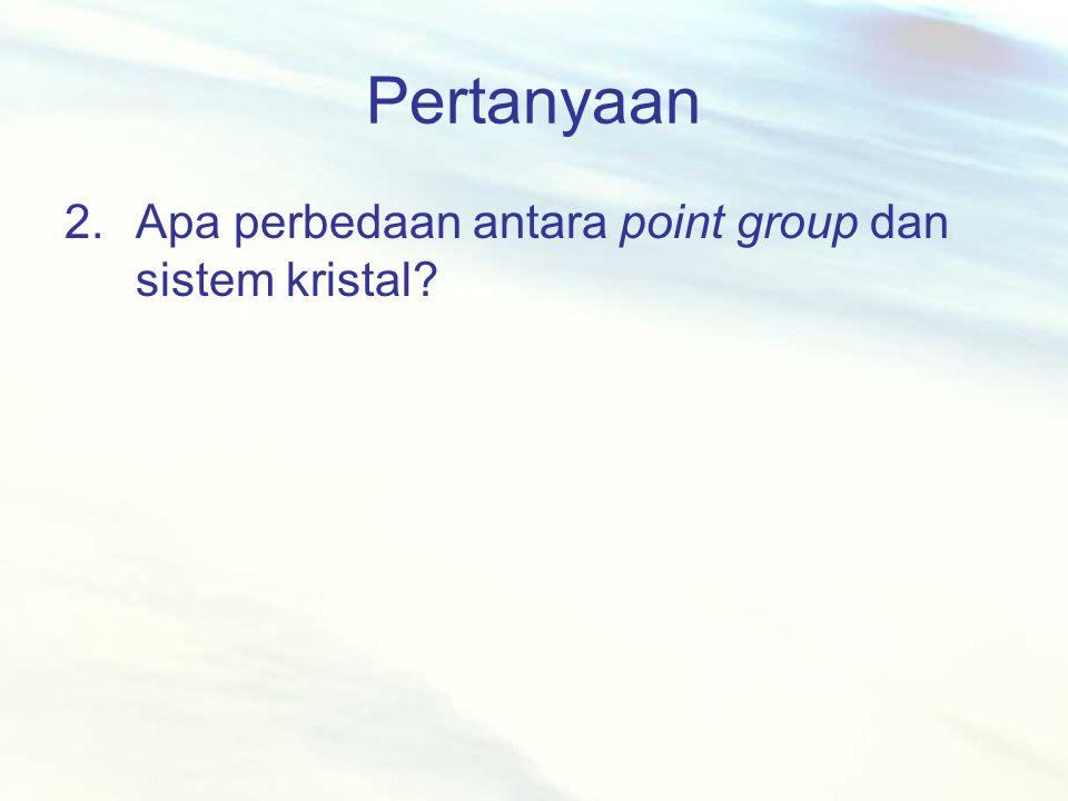Pertanyaan 2.Apa perbedaan antara point group dan sistem kristal?
