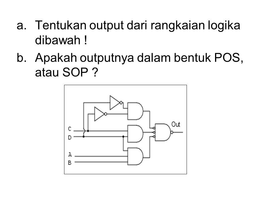 a.Tentukan output dari rangkaian logika dibawah ! b.Apakah outputnya dalam bentuk POS, atau SOP ?