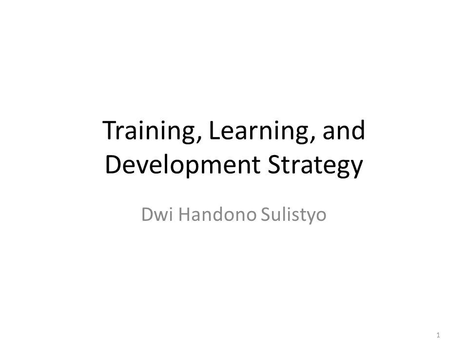 Training, Learning, and Development Strategy Dwi Handono Sulistyo 1