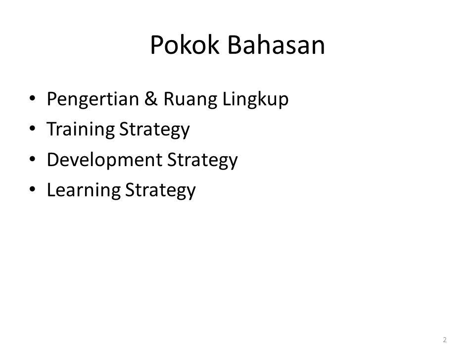 Pokok Bahasan Pengertian & Ruang Lingkup Training Strategy Development Strategy Learning Strategy 2