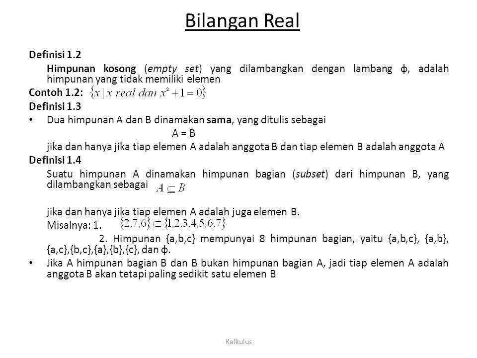 Bilangan Real yang bukan anggota A, maka A dinamakan himpunan bagian murni (proper subset) dari B.