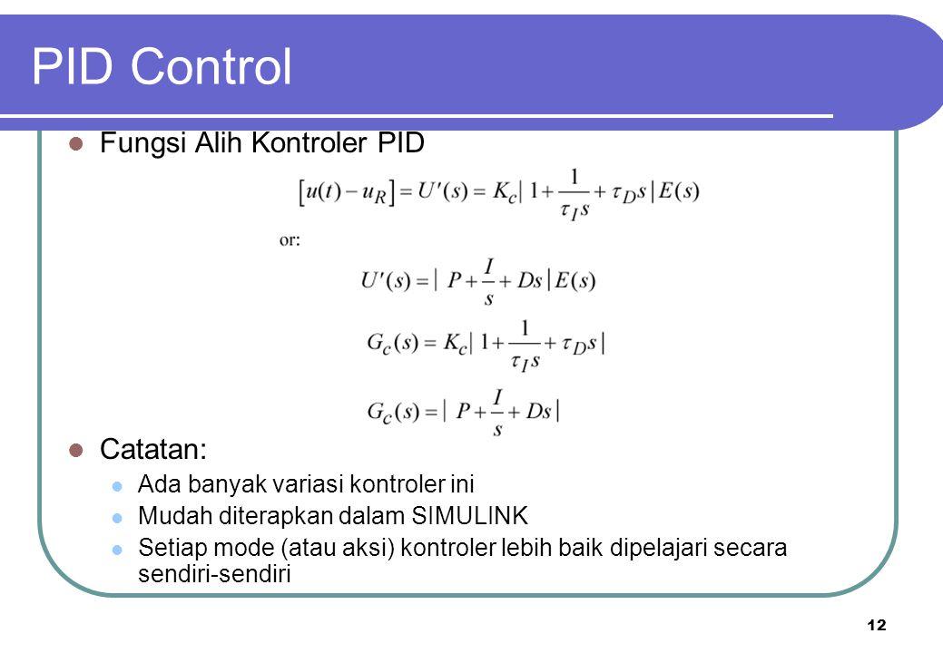 12 PID Control Fungsi Alih Kontroler PID Catatan: Ada banyak variasi kontroler ini Mudah diterapkan dalam SIMULINK Setiap mode (atau aksi) kontroler l