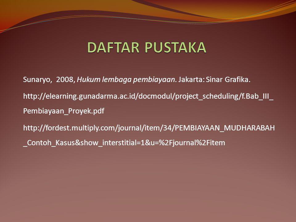 Sunaryo, 2008, Hukum lembaga pembiayaan. Jakarta: Sinar Grafika. http://elearning.gunadarma.ac.id/docmodul/project_scheduling/f.Bab_III_ Pembiayaan_Pr