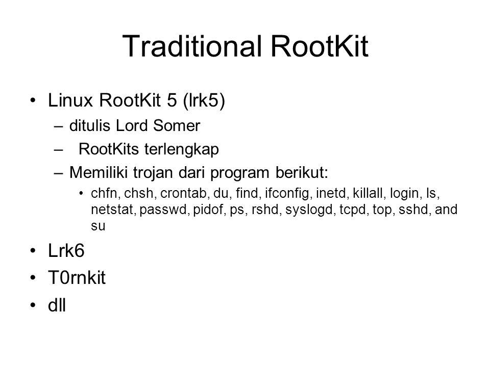 Traditional RootKit Linux RootKit 5 (lrk5) –ditulis Lord Somer – RootKits terlengkap –Memiliki trojan dari program berikut: chfn, chsh, crontab, du, f