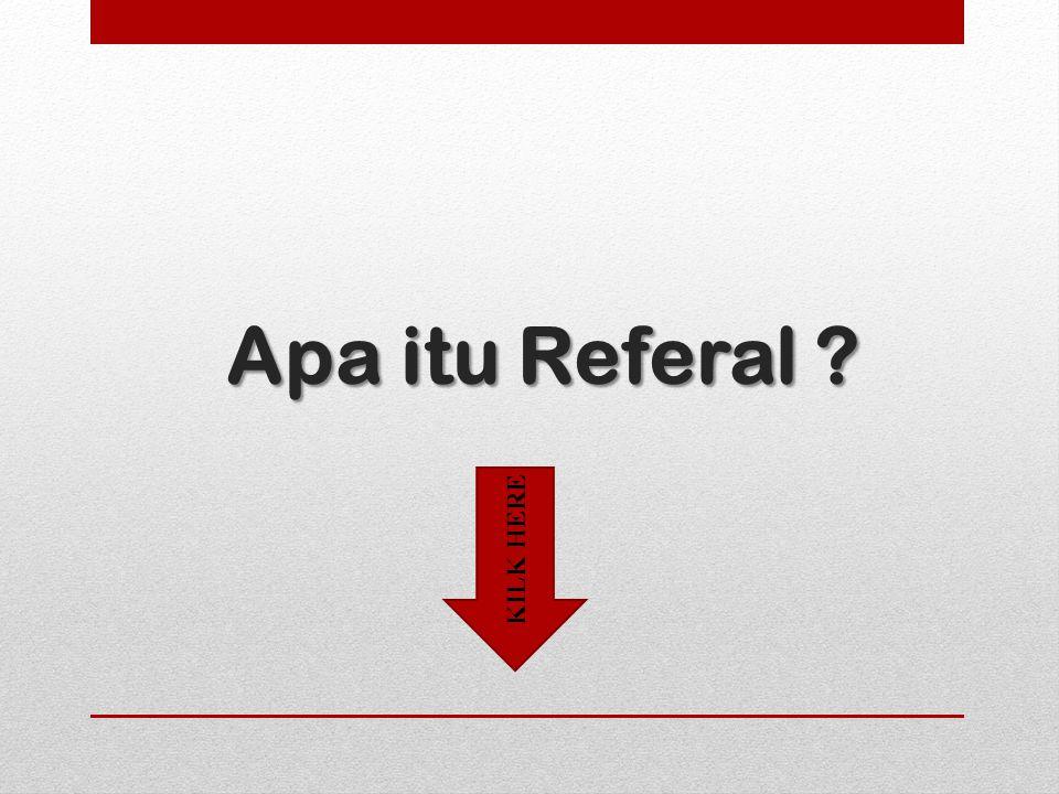 Apa itu Referal ? KILK HERE