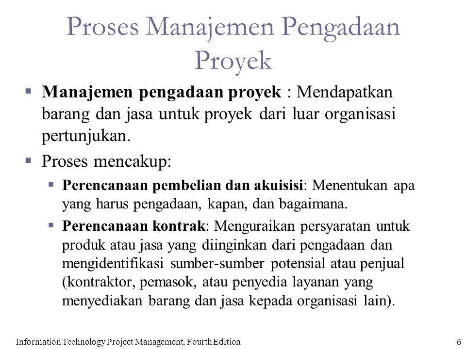 Proses Manajemen Pengadaan Proyek  Manajemen pengadaan proyek : Mendapatkan barang dan jasa untuk proyek dari luar organisasi pertunjukan.  Proses m