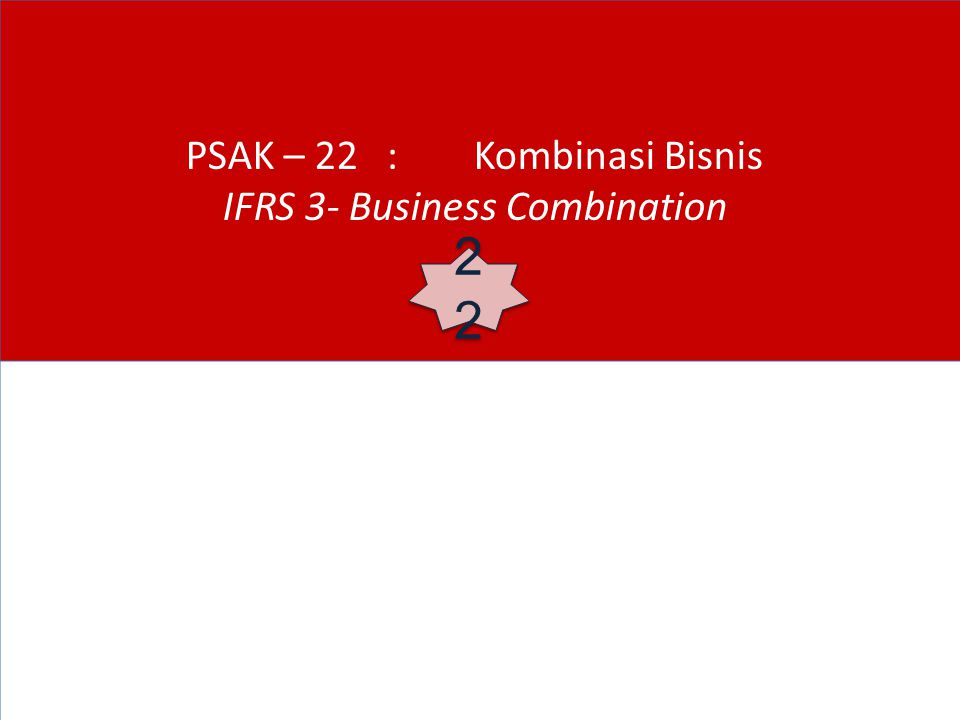 PSAK – 22 : Kombinasi Bisnis IFRS 3- Business Combination 22