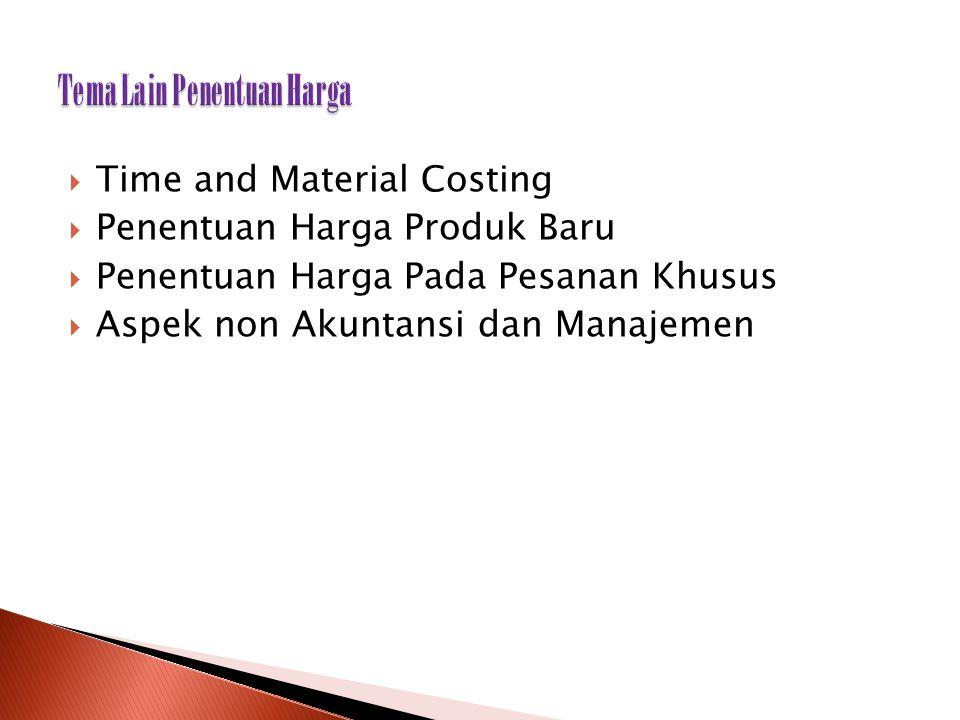  Time and Material Costing  Penentuan Harga Produk Baru  Penentuan Harga Pada Pesanan Khusus  Aspek non Akuntansi dan Manajemen