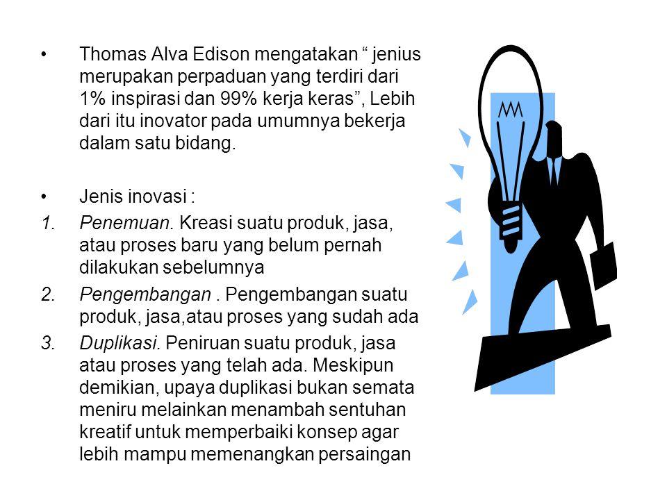 "Thomas Alva Edison mengatakan "" jenius merupakan perpaduan yang terdiri dari 1% inspirasi dan 99% kerja keras"", Lebih dari itu inovator pada umumnya b"
