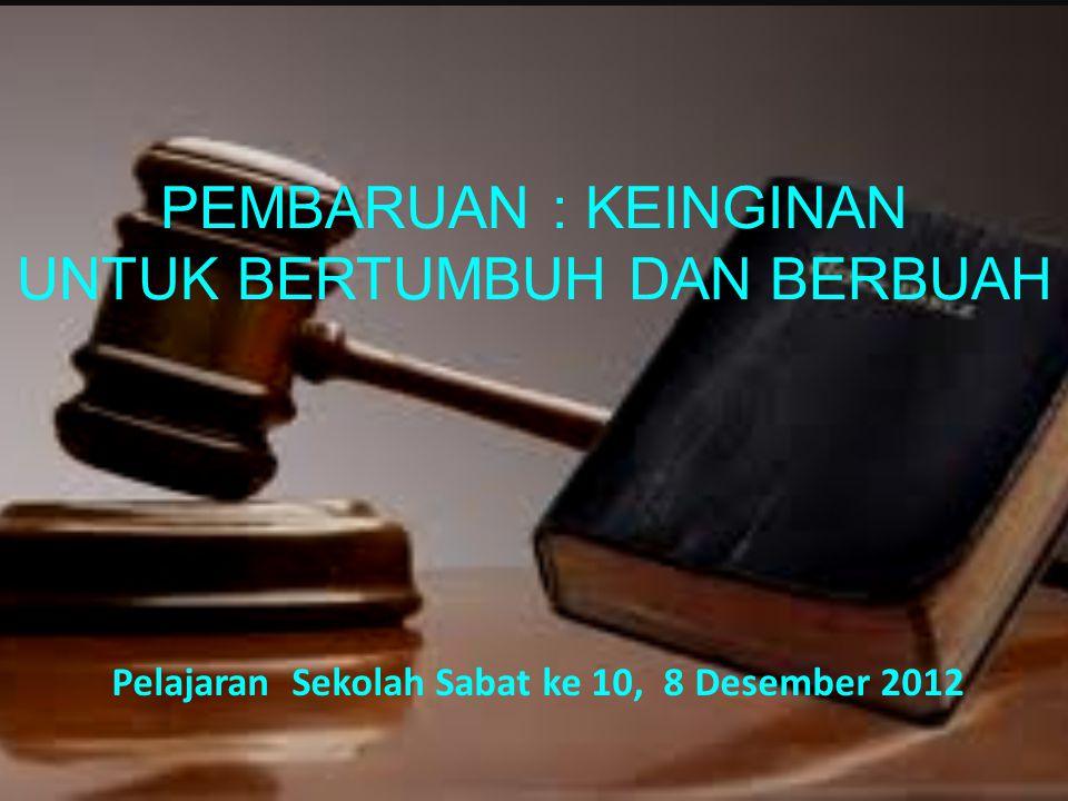 Pelajaran Sekolah Sabat ke 10, 8 Desember 2012 PEMBARUAN : KEINGINAN UNTUK BERTUMBUH DAN BERBUAH