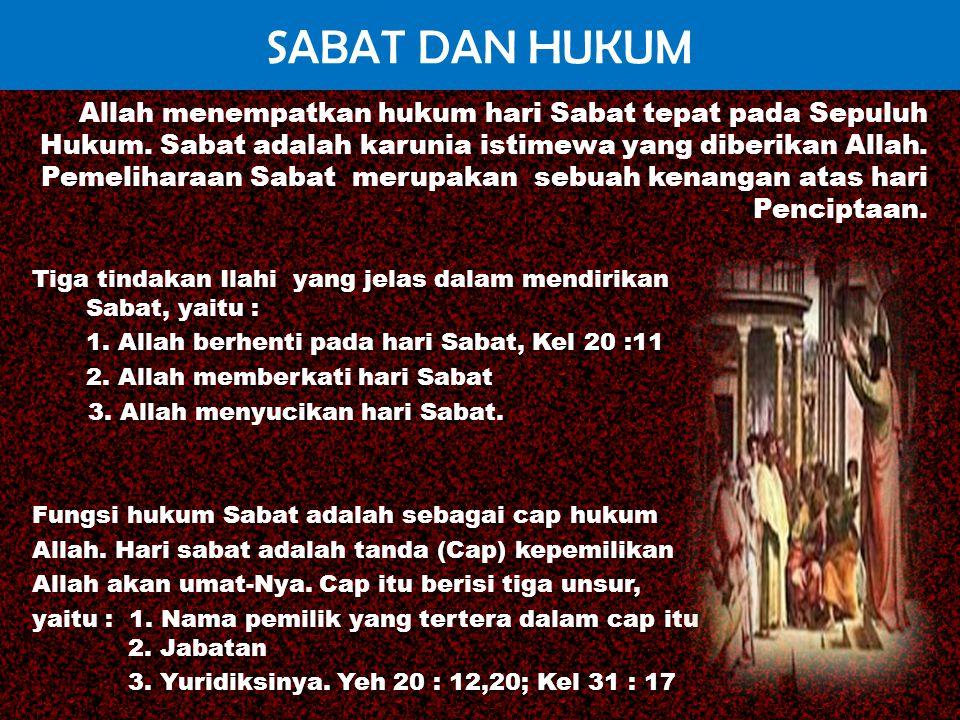 SABAT DAN HUKUM Tiga tindakan Ilahi yang jelas dalam mendirikan Sabat, yaitu : 1. Allah berhenti pada hari Sabat, Kel 20 :11 2. Allah memberkati hari