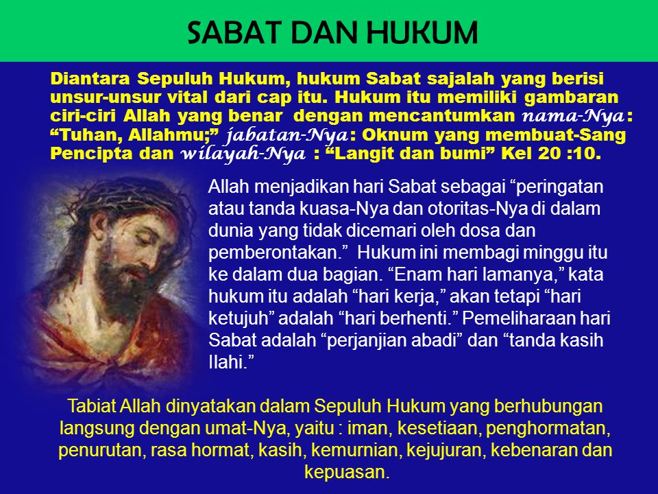 SABAT DAN HUKUM Diantara Sepuluh Hukum, hukum Sabat sajalah yang berisi unsur-unsur vital dari cap itu. Hukum itu memiliki gambaran ciri-ciri Allah ya