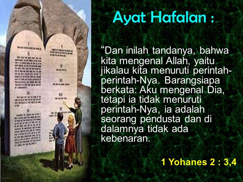 "Ayat Hafalan : "" Dan inilah tandanya, bahwa kita mengenal Allah, yaitu jikalau kita menuruti perintah- perintah-Nya. Barangsiapa berkata: Aku mengenal"