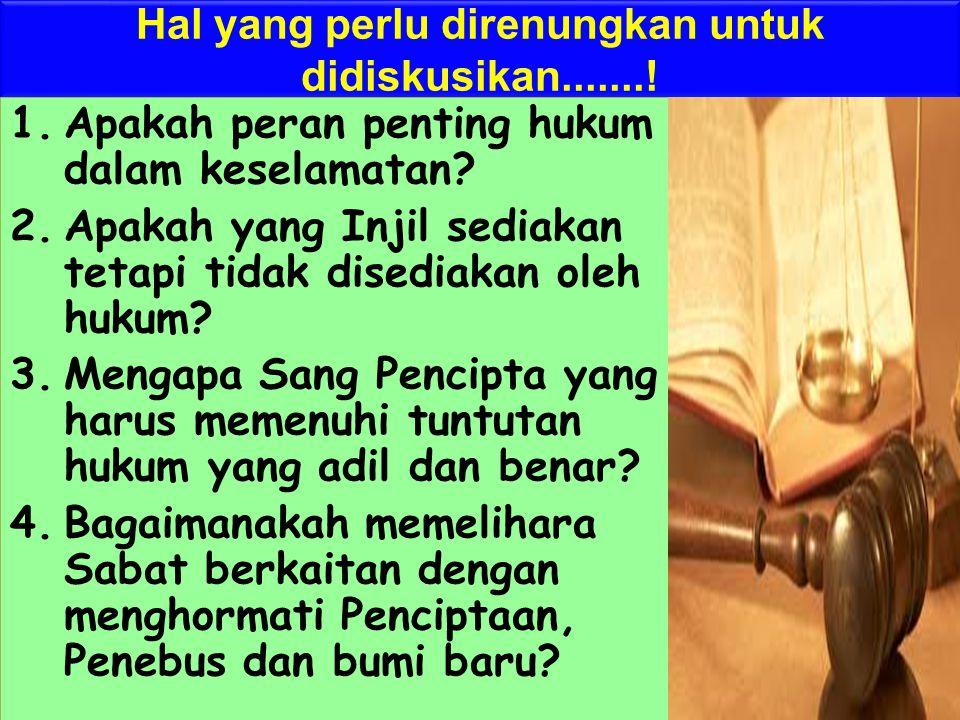 Hal yang perlu direnungkan untuk didiskusikan.......! 1.Apakah peran penting hukum dalam keselamatan? 2.Apakah yang Injil sediakan tetapi tidak disedi