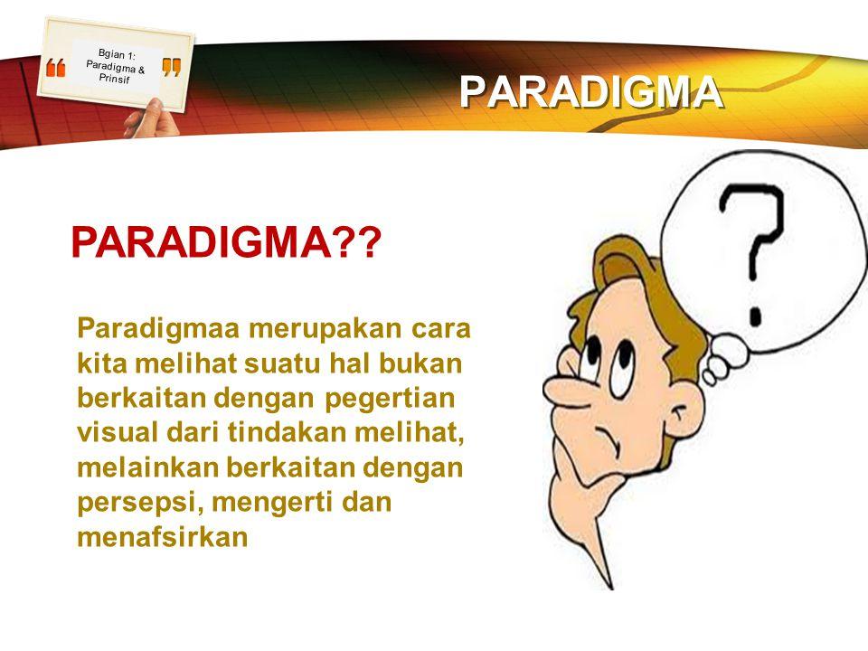 LOGO PARADIGMA PARADIGMA?? Paradigmaa merupakan cara kita melihat suatu hal bukan berkaitan dengan pegertian visual dari tindakan melihat, melainkan b