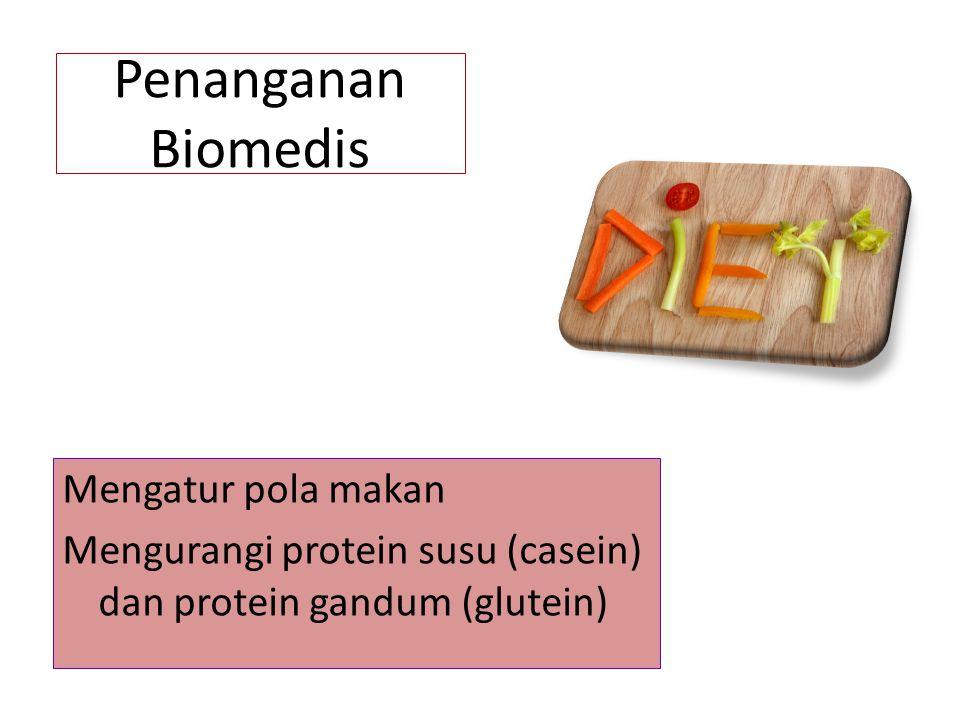 Penanganan Biomedis Mengatur pola makan Mengurangi protein susu (casein) dan protein gandum (glutein)