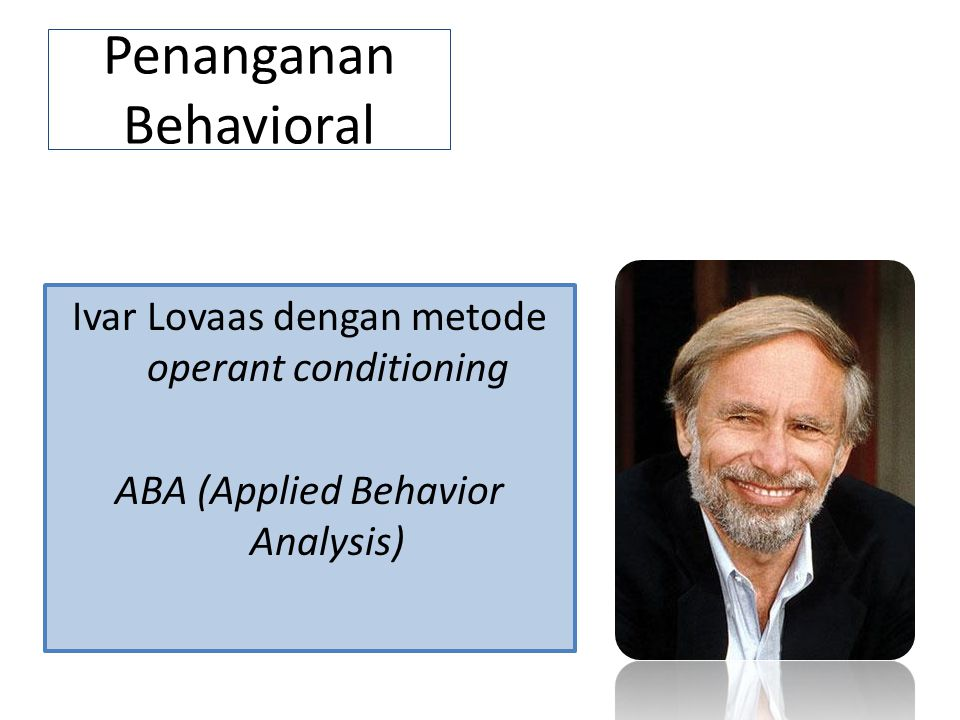 Penanganan Behavioral Ivar Lovaas dengan metode operant conditioning ABA (Applied Behavior Analysis)