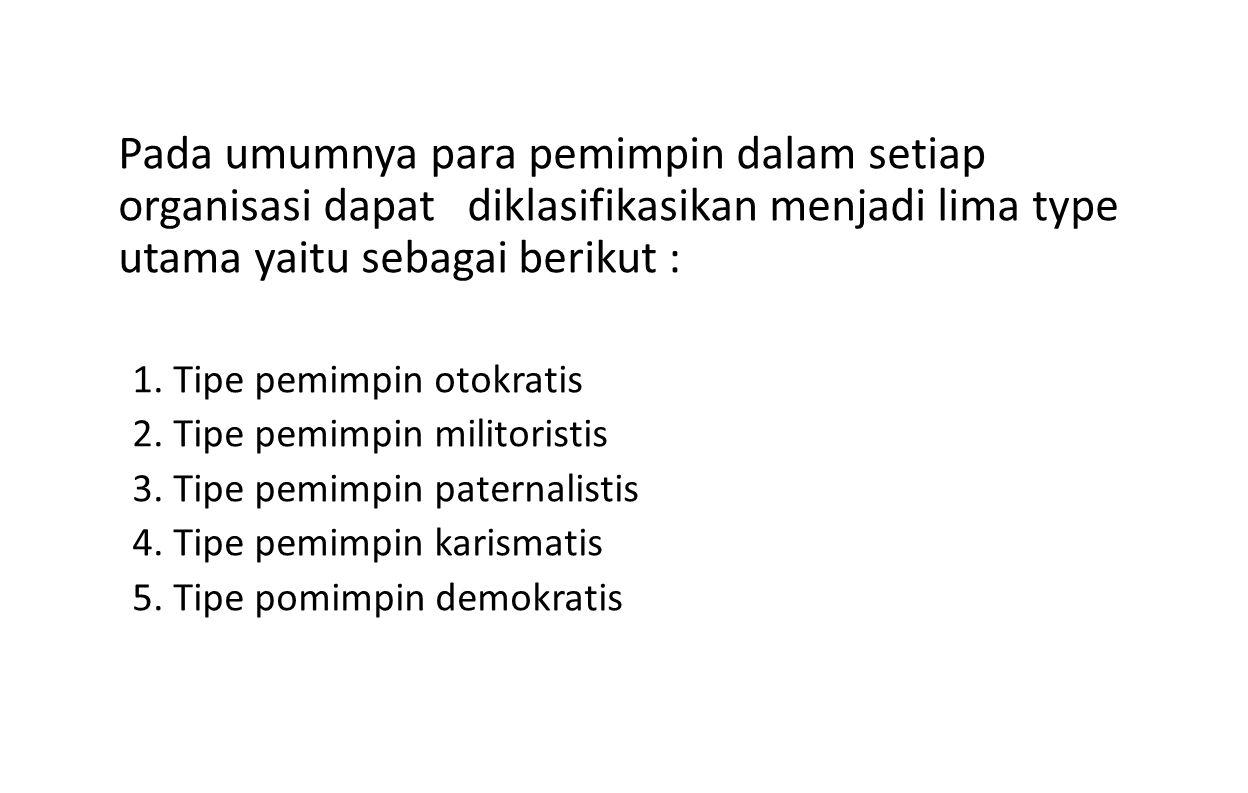 1.Tipe pemimpin demokratis Tipe pemimpin ini menganggap bahwa pemimpin adalah merupakan suatu hak.