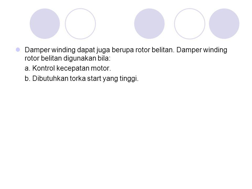 Damper winding dapat juga berupa rotor belitan. Damper winding rotor belitan digunakan bila: a.