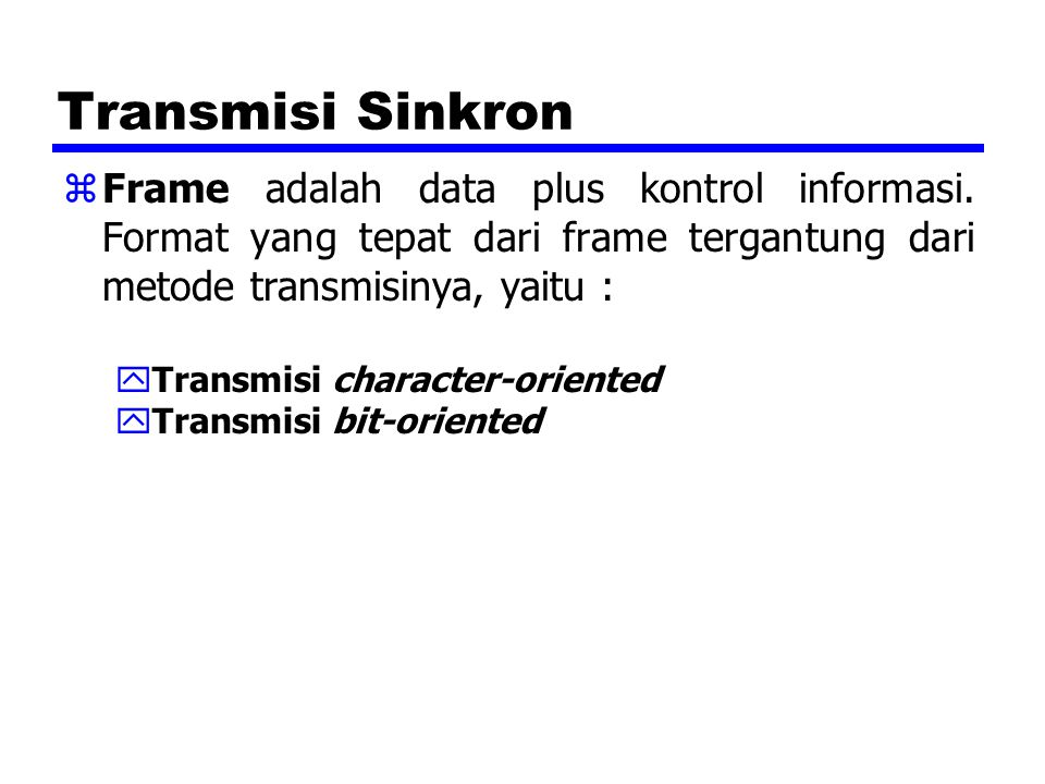 Transmisi Sinkron yTransmisi character-oriented xBlok data diperlakukan sebagai rangkaian karakter-karakter (biasanya 8 bit karakter).