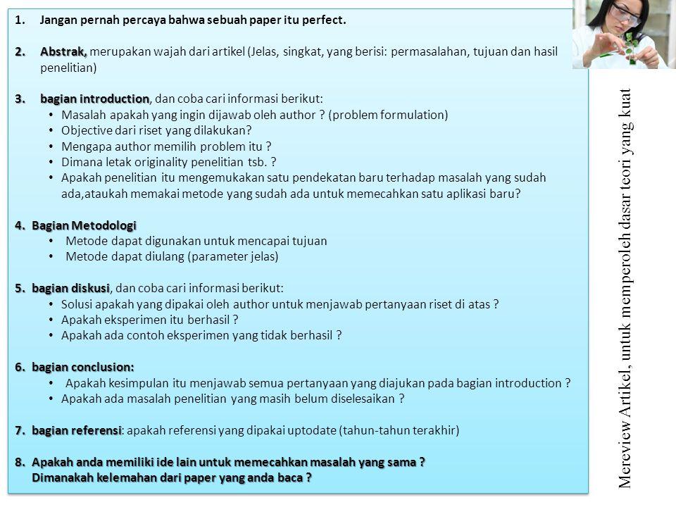 Mereview Artikel, untuk memperoleh dasar teori yang kuat 1.Jangan pernah percaya bahwa sebuah paper itu perfect.