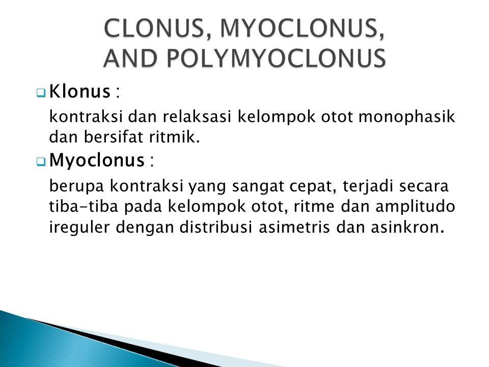  Klonus : kontraksi dan relaksasi kelompok otot monophasik dan bersifat ritmik.  Myoclonus : berupa kontraksi yang sangat cepat, terjadi secara tiba