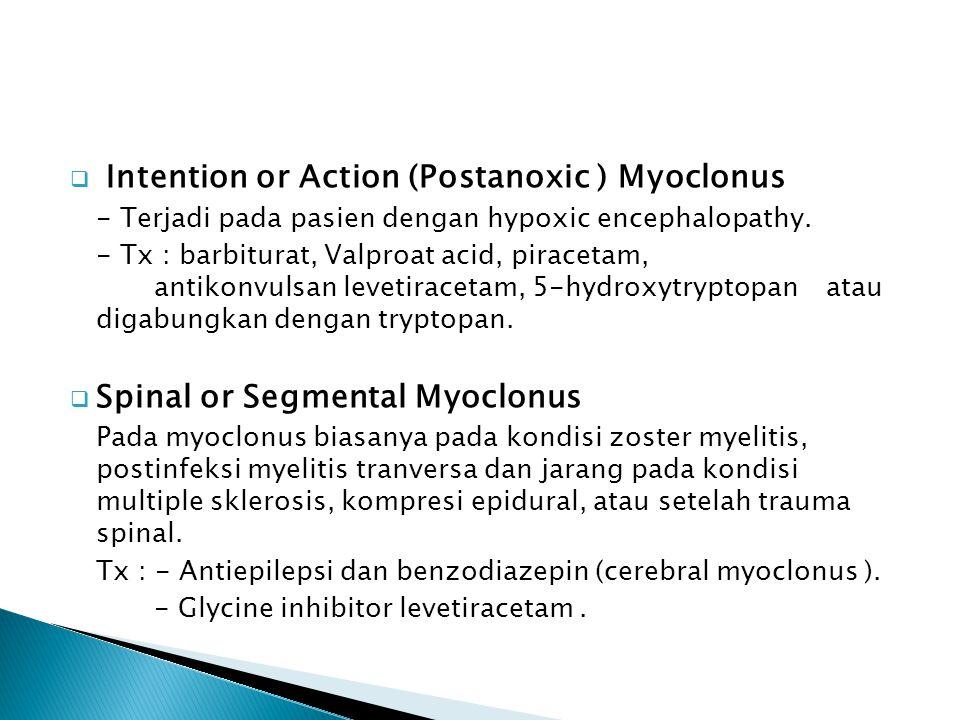  Intention or Action (Postanoxic ) Myoclonus - Terjadi pada pasien dengan hypoxic encephalopathy. - Tx : barbiturat, Valproat acid, piracetam, antiko