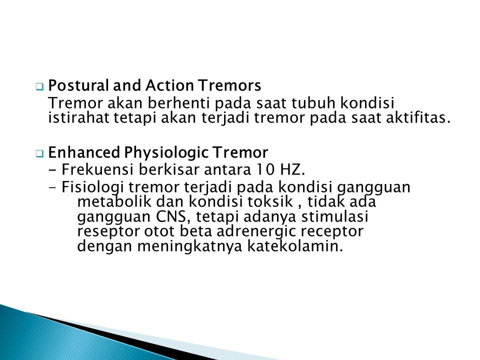  Postural and Action Tremors Tremor akan berhenti pada saat tubuh kondisi istirahat tetapi akan terjadi tremor pada saat aktifitas.  Enhanced Physio