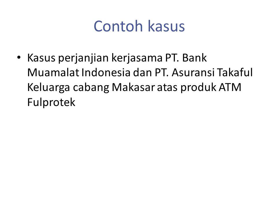 Contoh kasus Kasus perjanjian kerjasama PT. Bank Muamalat Indonesia dan PT. Asuransi Takaful Keluarga cabang Makasar atas produk ATM Fulprotek