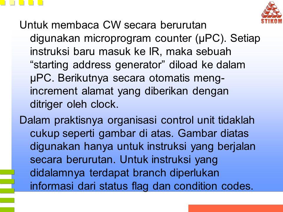 """Untuk membaca CW secara berurutan digunakan microprogram counter (µPC). Setiap instruksi baru masuk ke IR, maka sebuah """"starting address generator"""" di"""
