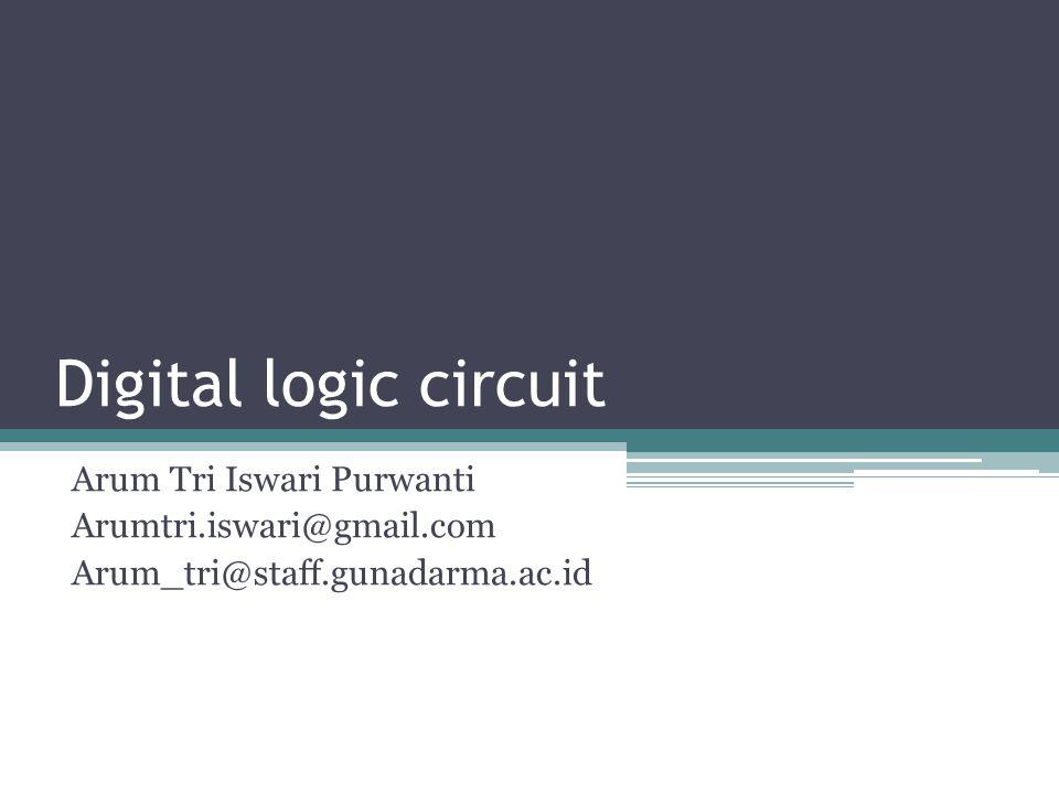 Digital logic circuit Arum Tri Iswari Purwanti Arumtri.iswari@gmail.com Arum_tri@staff.gunadarma.ac.id