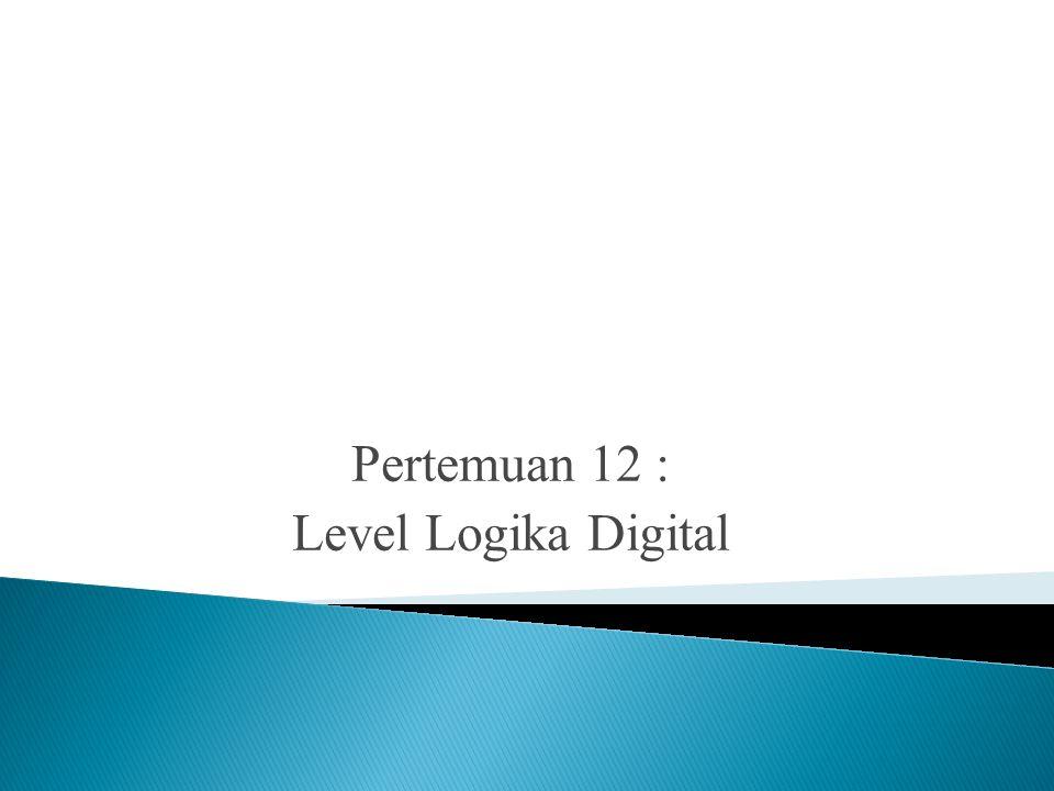 Pertemuan 12 : Level Logika Digital