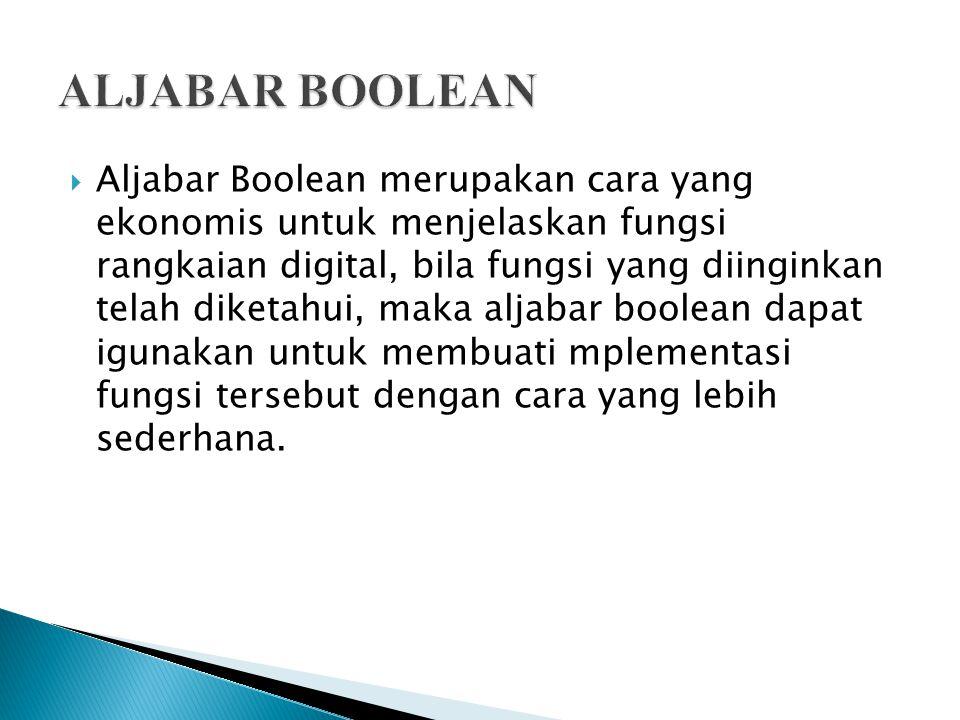 Aljabar Boolean merupakan cara yang ekonomis untuk menjelaskan fungsi rangkaian digital, bila fungsi yang diinginkan telah diketahui, maka aljabar b