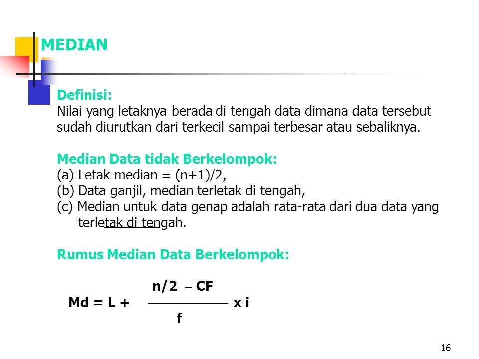 16 MEDIAN Definisi: Nilai yang letaknya berada di tengah data dimana data tersebut sudah diurutkan dari terkecil sampai terbesar atau sebaliknya. Medi