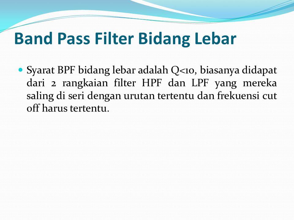BPF ada 2 macam rangkaian yaitu : 1. BPF bidang lebar, Bila Q < 10 2. BPF bidang sempit, Bila Q > 10 Perhitungan faktor kualitas (Q) adalah :
