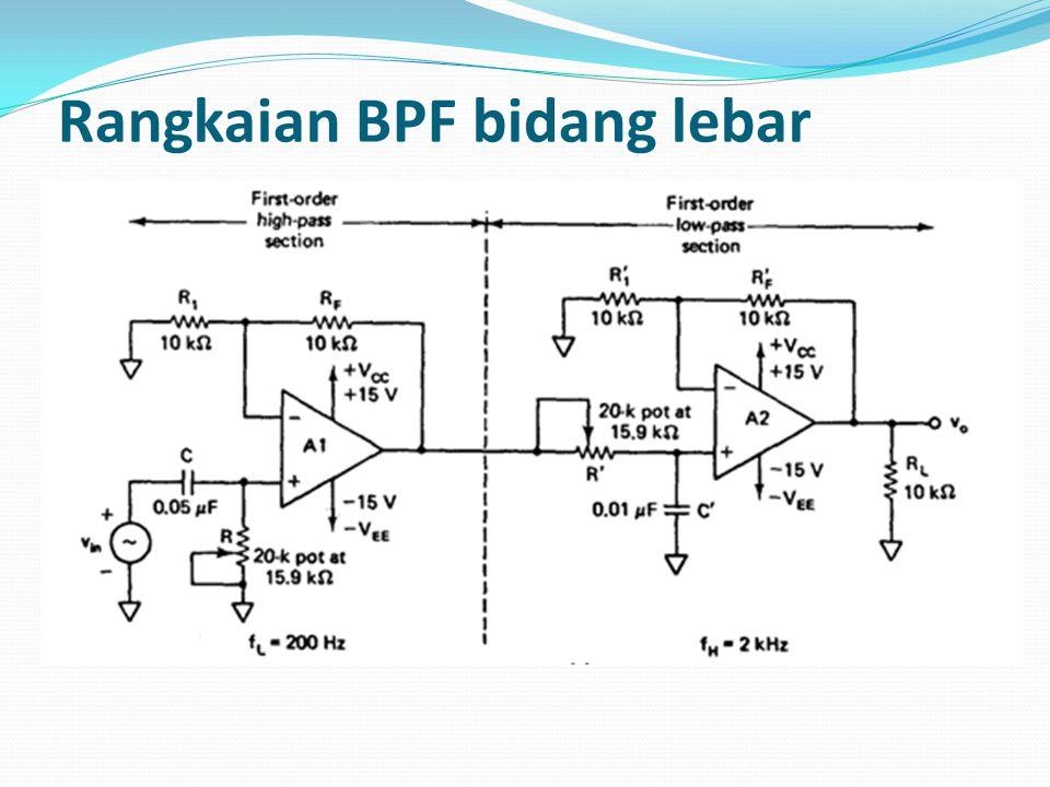 Band Pass Filter Bidang Lebar Syarat BPF bidang lebar adalah Q<10, biasanya didapat dari 2 rangkaian filter HPF dan LPF yang mereka saling di seri den
