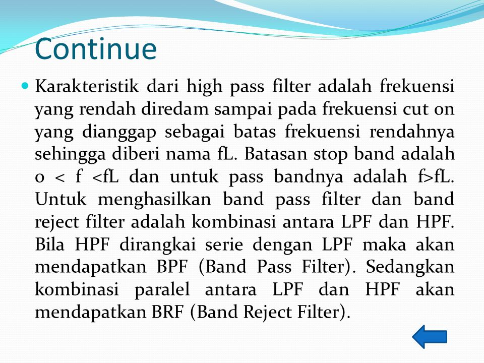 Continue Karakteristik dari high pass filter adalah frekuensi yang rendah diredam sampai pada frekuensi cut on yang dianggap sebagai batas frekuensi rendahnya sehingga diberi nama fL.