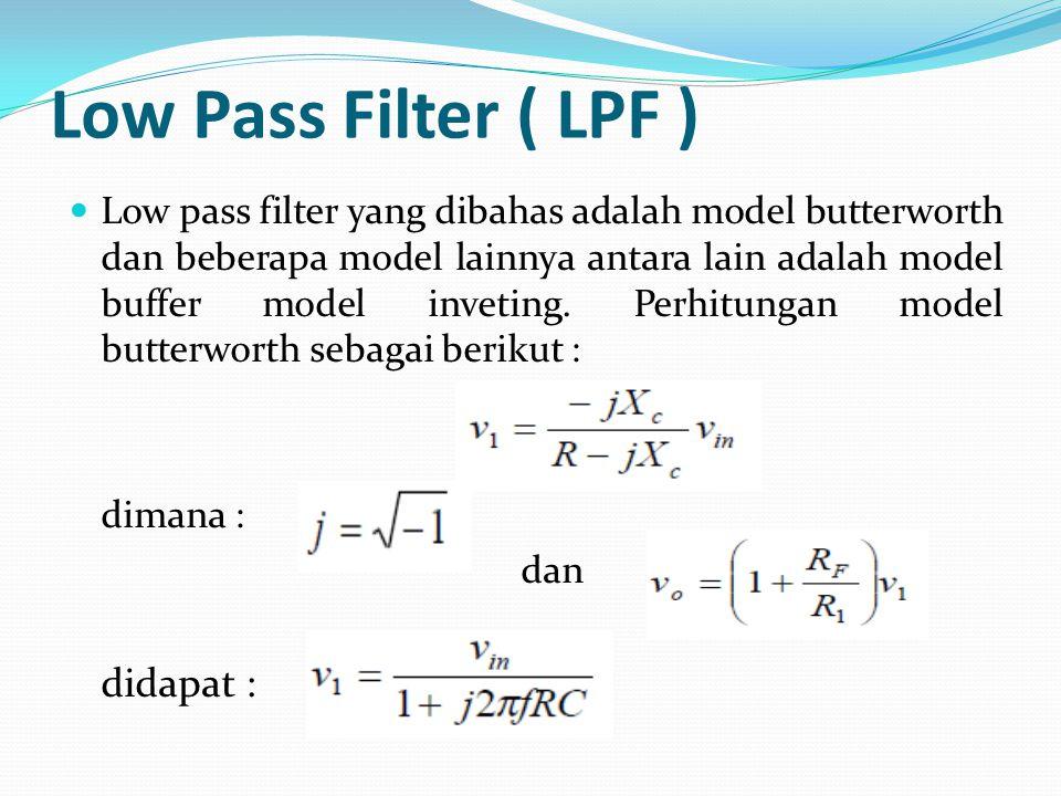Low Pass Filter ( LPF ) Low pass filter yang dibahas adalah model butterworth dan beberapa model lainnya antara lain adalah model buffer model inveting.