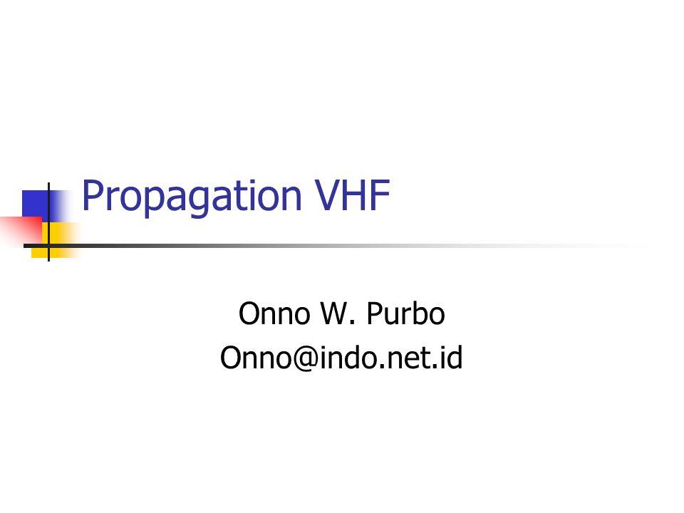 Propagation VHF Onno W. Purbo Onno@indo.net.id