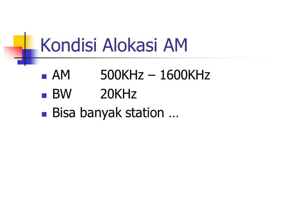 Kondisi Alokasi AM AM500KHz – 1600KHz BW20KHz Bisa banyak station …