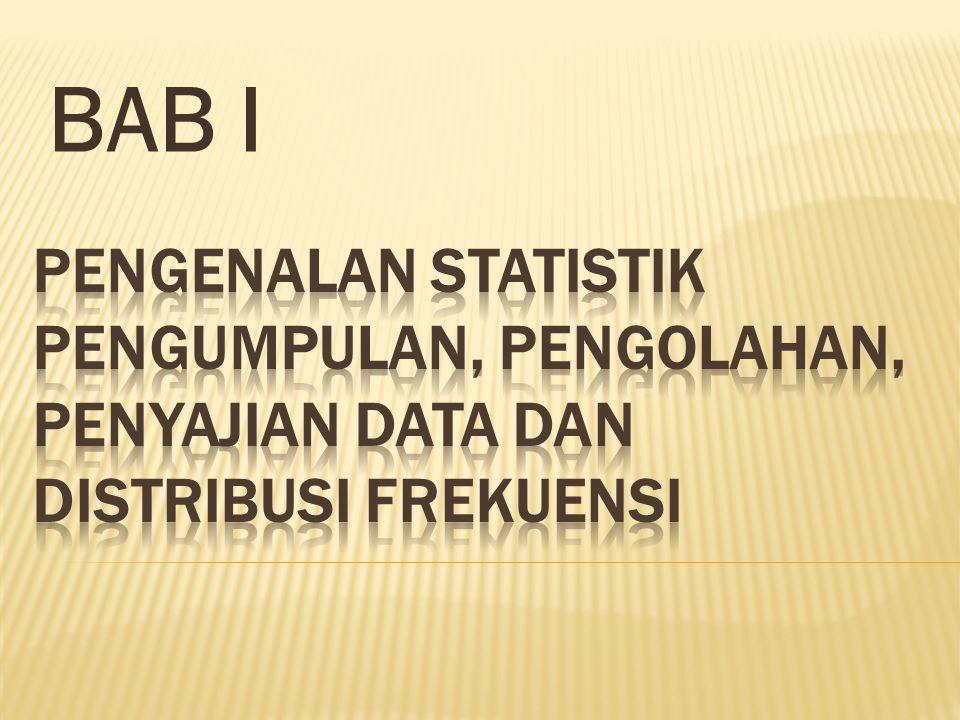 Statistik adalah ilmu yang mempelajari tentang seluk beluk data, yaitu tentang pengumpulan, pengolahan, penganalisisan, penafsiran, dan penarikan kesimpulan dari data yang berbentuk angka- angka.