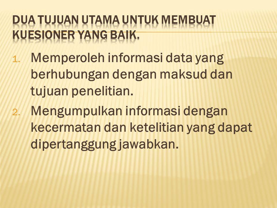 1.Memperoleh informasi data yang berhubungan dengan maksud dan tujuan penelitian.