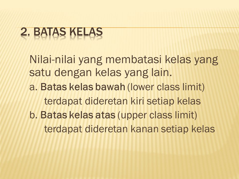 Nilai-nilai yang membatasi kelas yang satu dengan kelas yang lain.