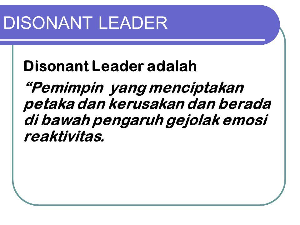 """DISONANT LEADER Disonant Leader adalah """"Pemimpin yang menciptakan petaka dan kerusakan dan berada di bawah pengaruh gejolak emosi reaktivitas."""