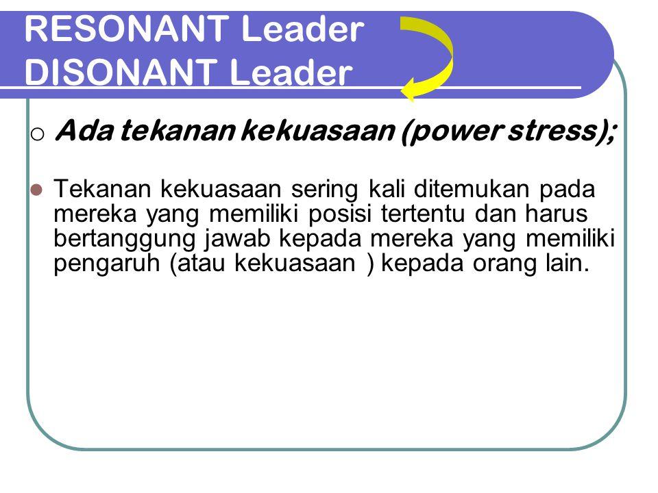 RESONANT Leader DISONANT Leader Tekanan kekuasaan sering kali ditemukan pada mereka yang memiliki posisi tertentu dan harus bertanggung jawab kepada m