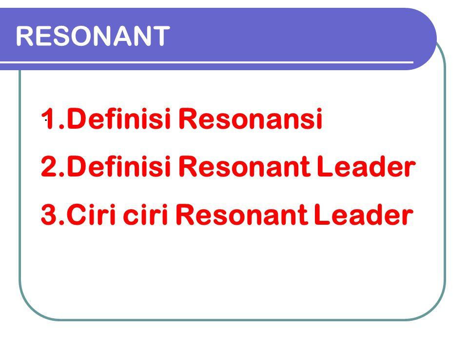 RESONANT. 1.Definisi Resonansi 2.Definisi Resonant Leader 3.Ciri ciri Resonant Leader